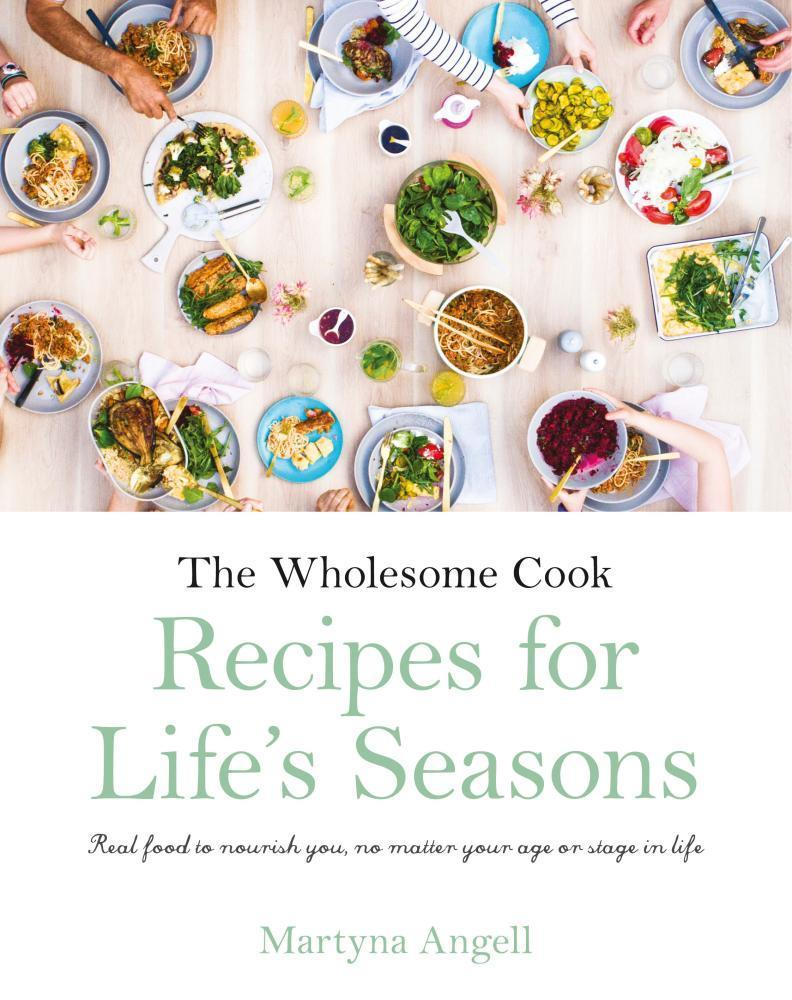 The Wholesome Cook: Recipes ForLife'sSeasons