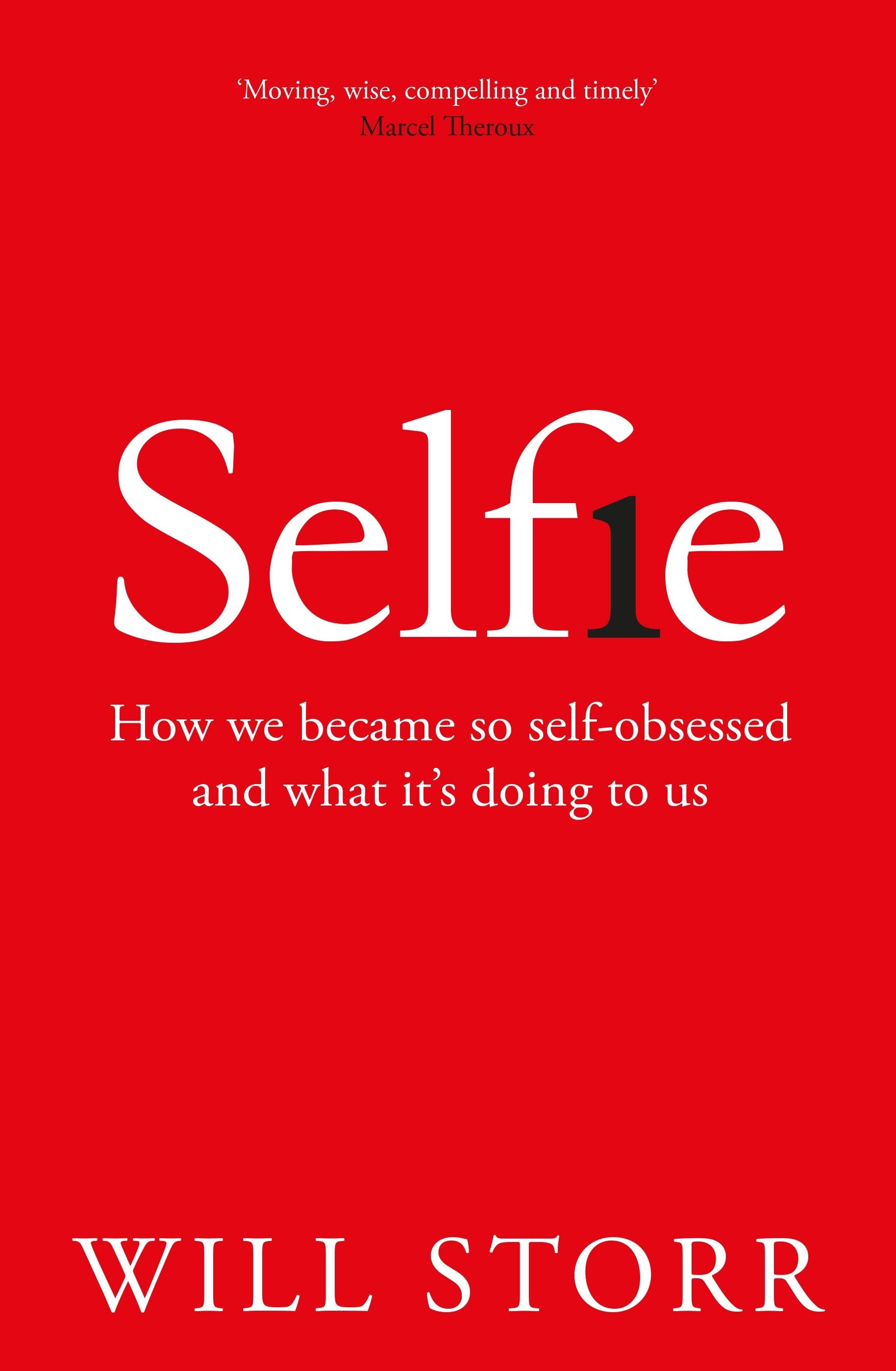 Selfie: How We Became So Self-obsessed and What It's DoingtoUs
