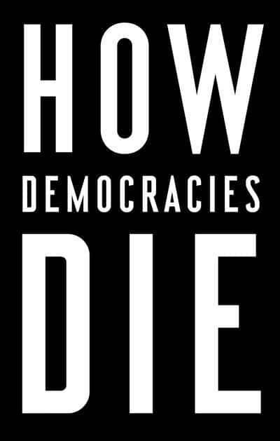 HowDemocraciesDie