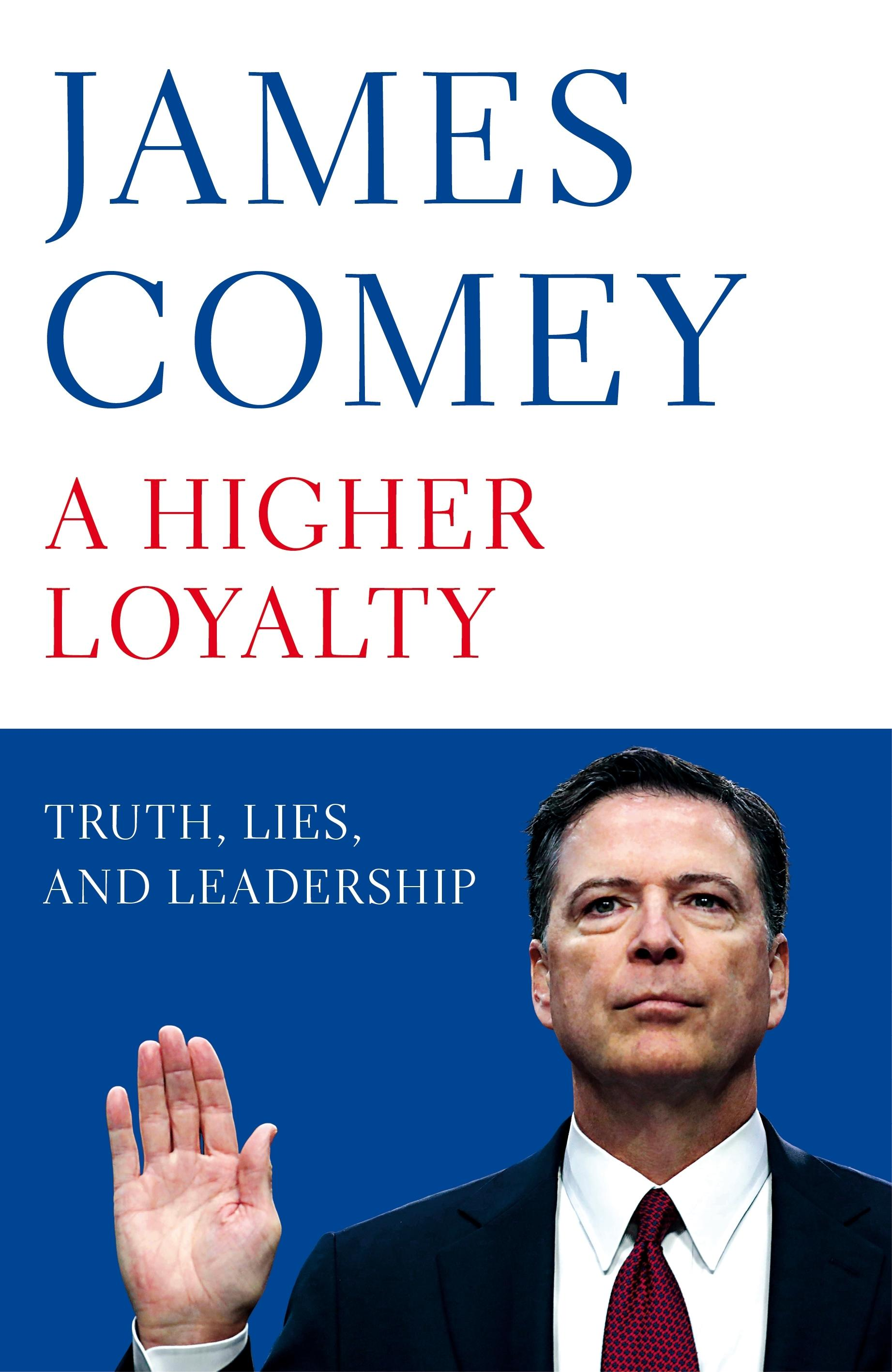 A Higher Loyalty: Truth, Lies,andLeadership