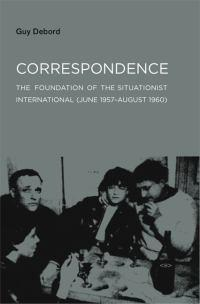 Correspondence: The Foundation of the Situationist International (June 1957 -August1960)