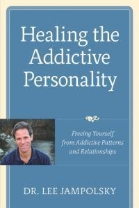 Healing the Addictive Personality: Freeing Yourself from Addictive PatternsandRelationships