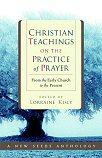 Christian Teachings on the Practice of Prayer: From the Early Church tothePresent