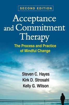 Acceptance and Commitment Therapy, Second Edition: The Process and Practice ofMindfulChange