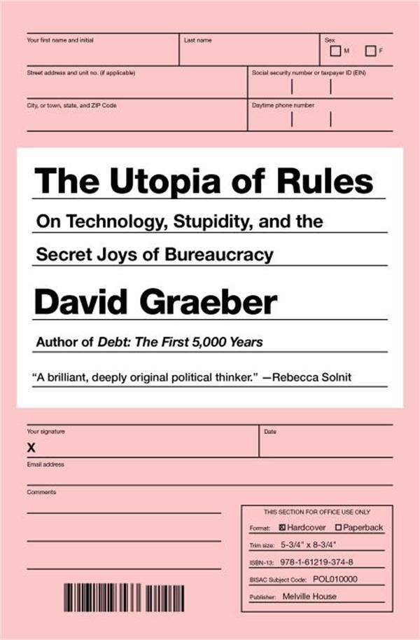 The Utopia of Rules: On Technology, Stupidity, and the Secret JoysofBureaucracy