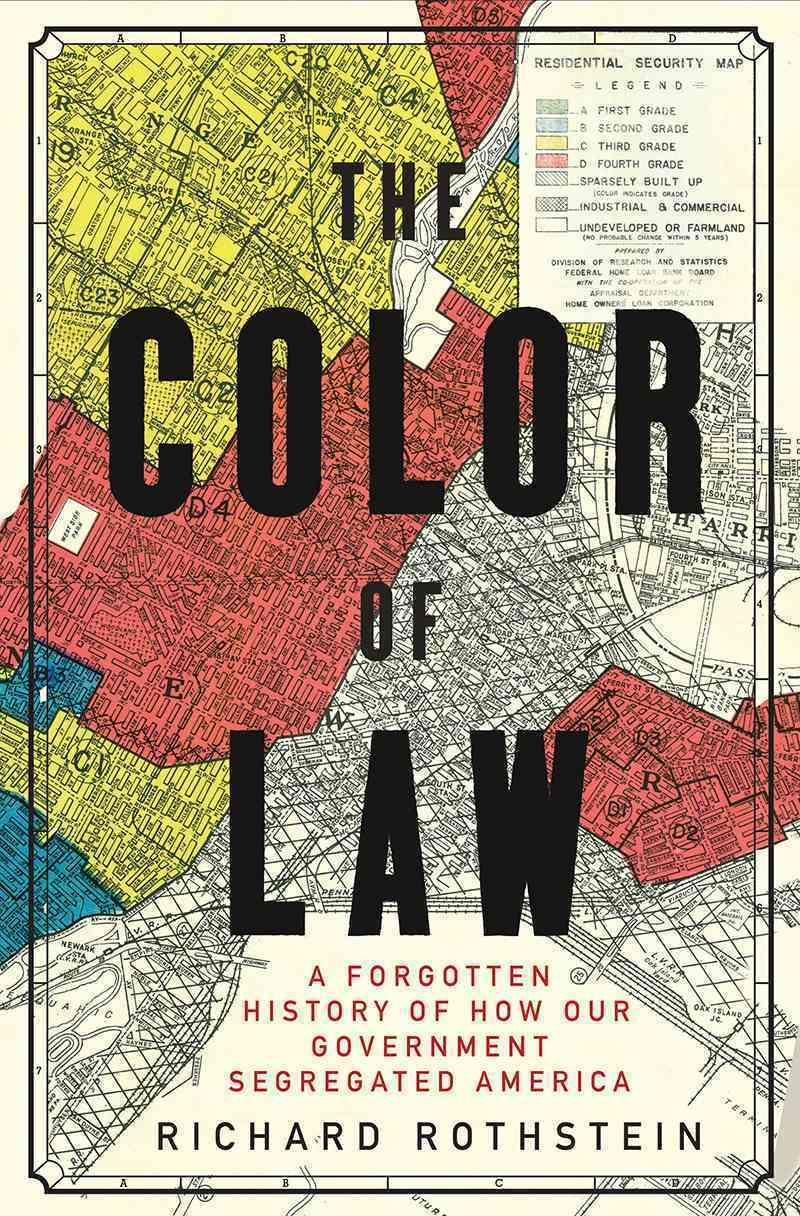 The Color of Law: A Forgotten History of How Our GovernmentSegregatedAmerica