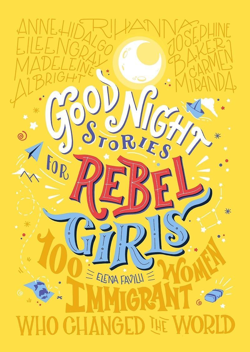 Good Night Stories For Rebel Girls: 100 Immigrant Women Who ChangedTheWorld