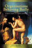Organisations Behaving Badly: A Greek Tragedy ofCorporatePathology