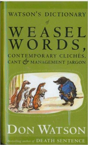 Watson's Dictionary of Weasel Words,Contemporary Cliches, Cant & Management Jargon