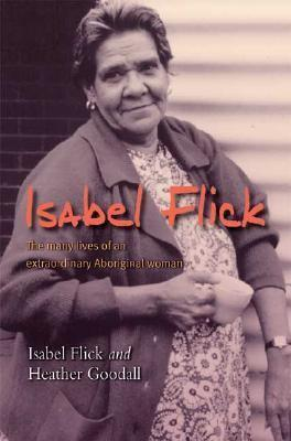 Isabel Flick: The Many Lives of an Extraordinary Aboriginal Woman