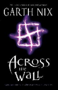 Across the Wall: Tales of the Old KingdomandBeyond
