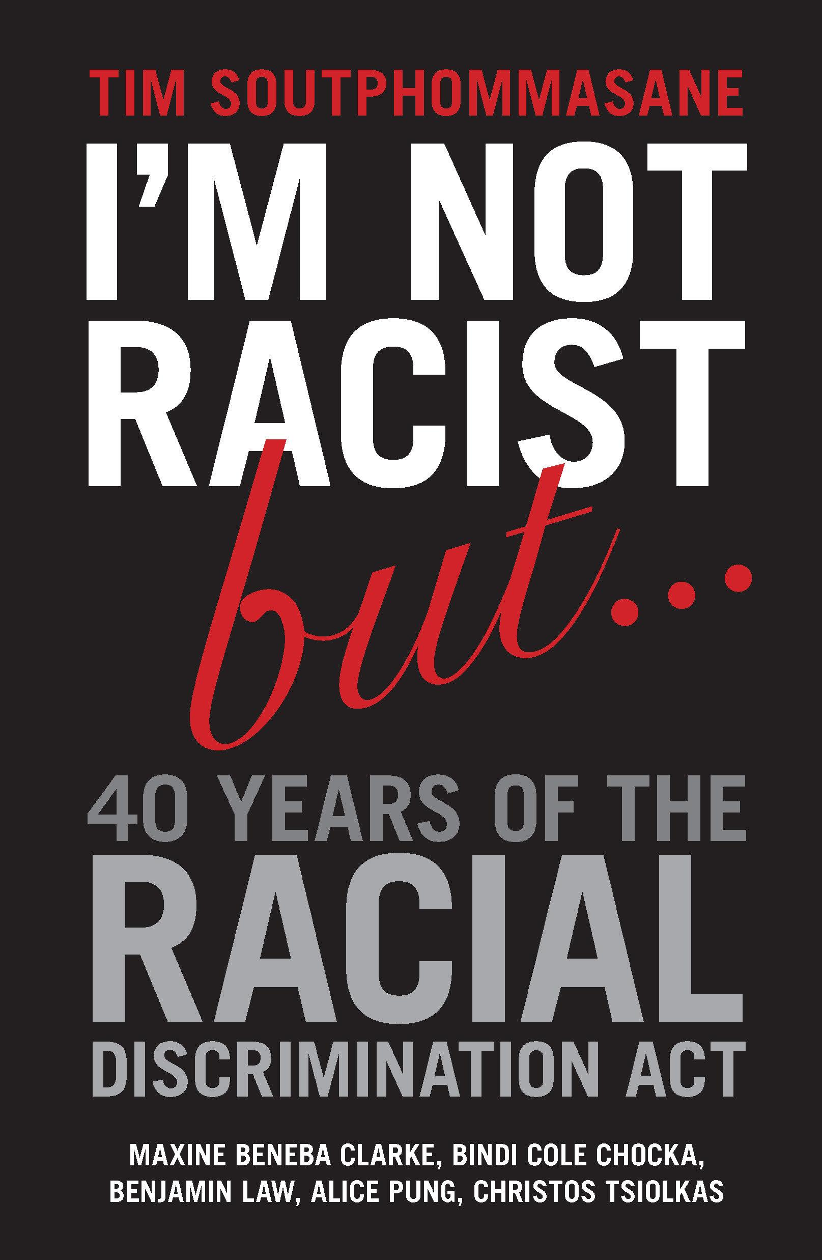I'm Not Racist But... 40 Years of the Racial Discrimination Act
