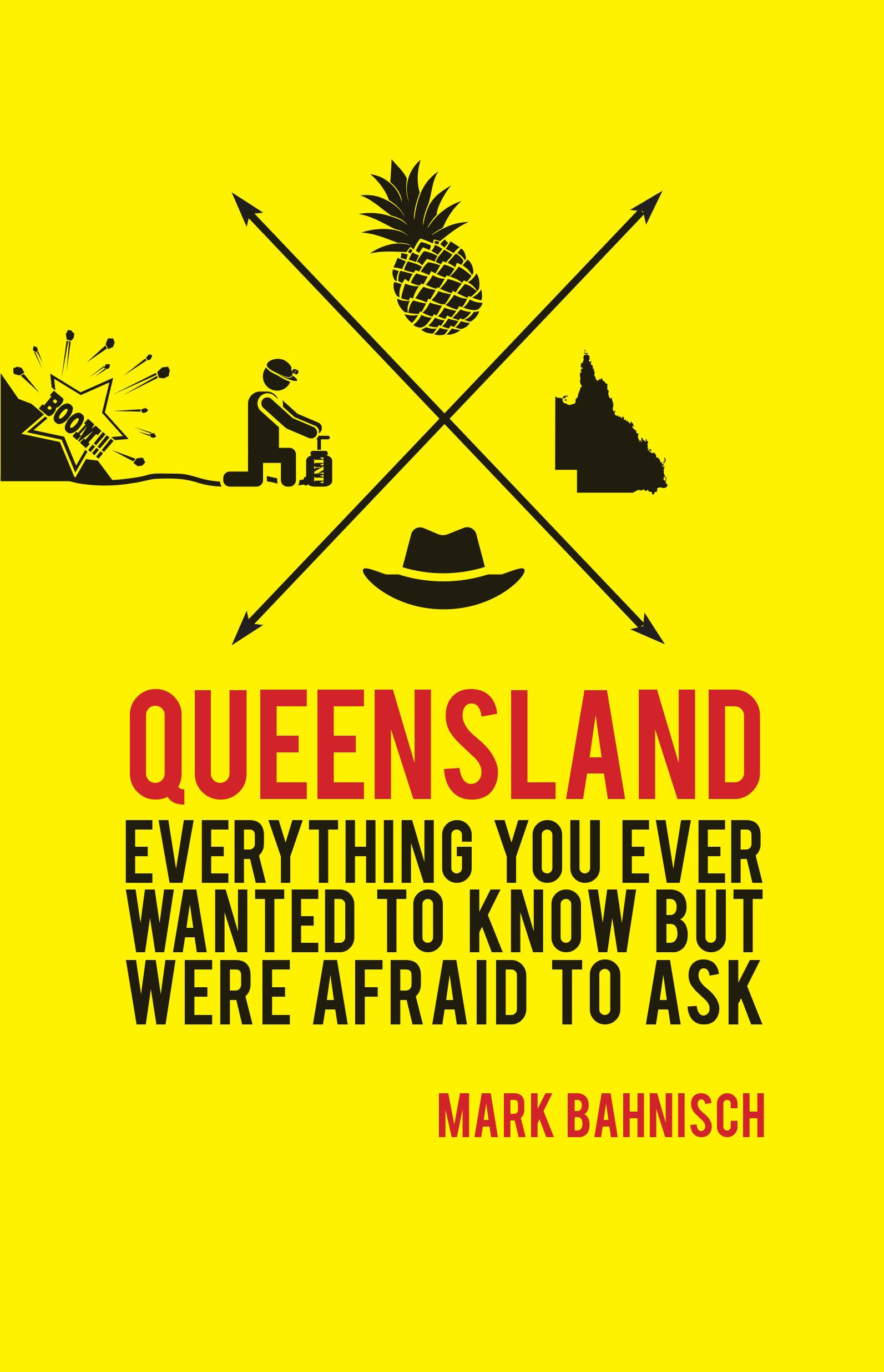 Queensland: Everything you ever wanted to know, but were afraidtoask