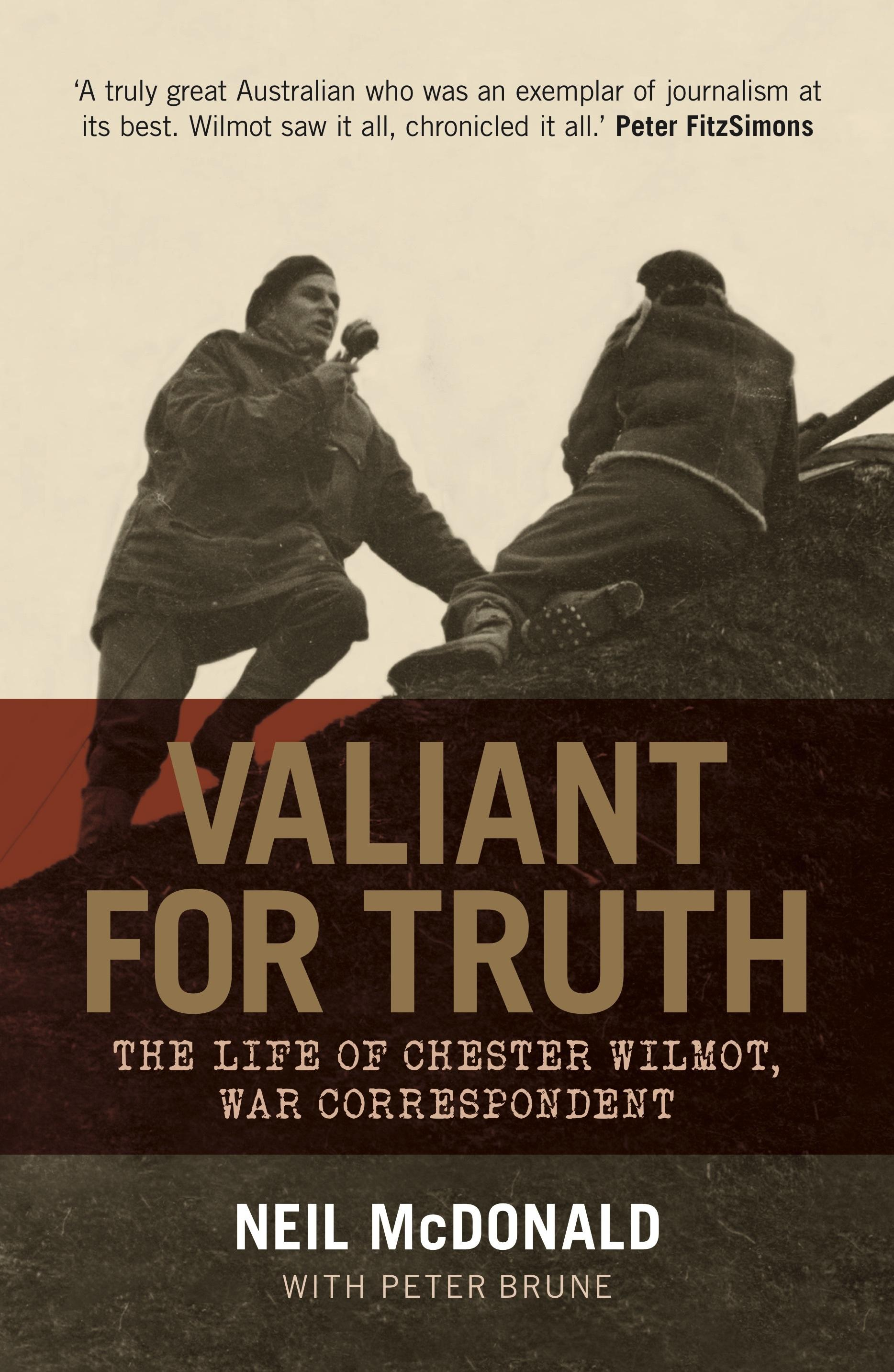Valiant for Truth: The Life of Chester Wilmot,WarCorrespondent