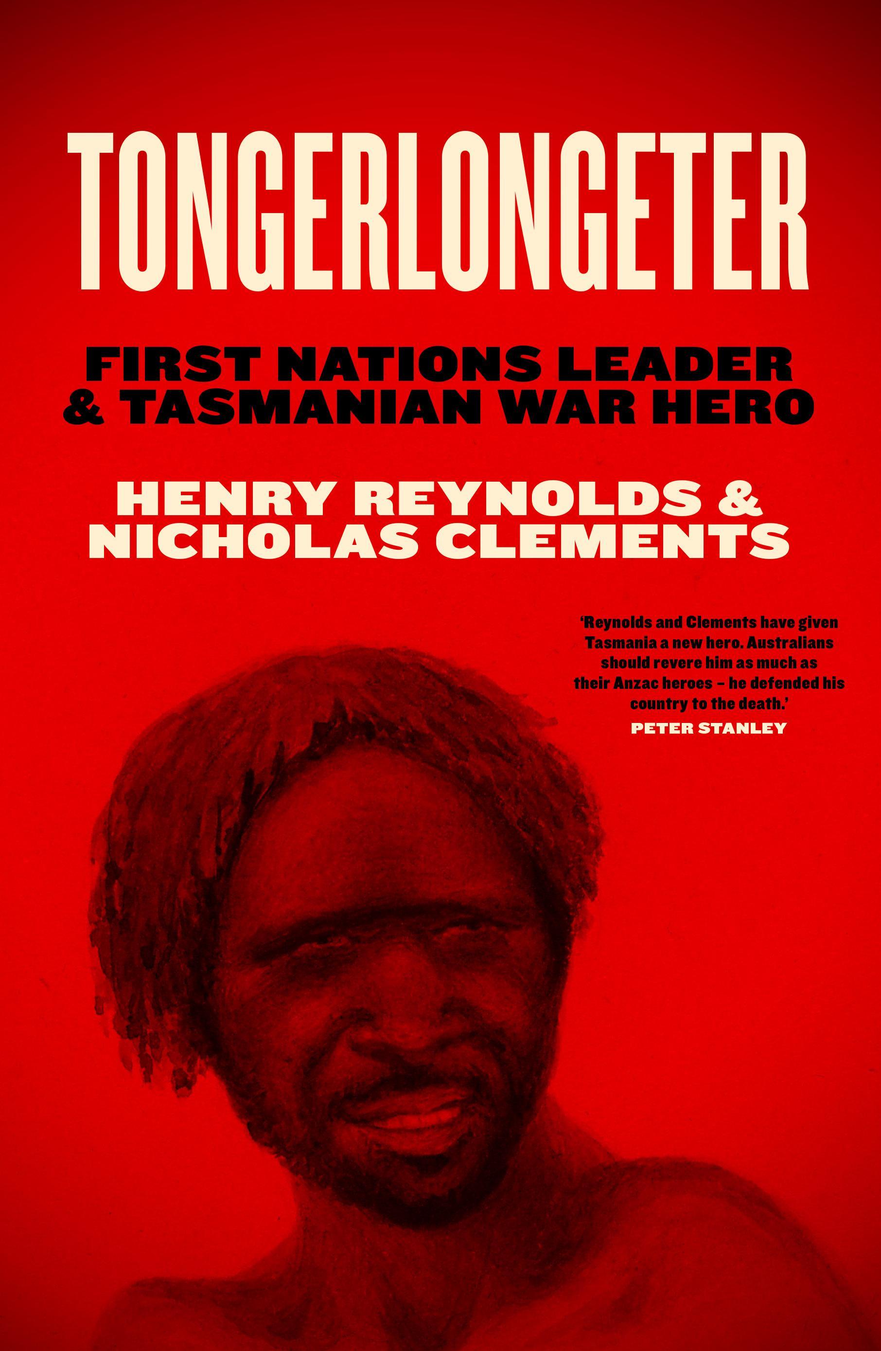 Tongerlongeter: First Nations Leader and TasmanianWarHero