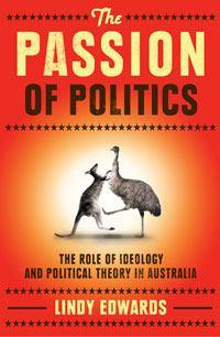 The Passion of Politics: The role of ideology and political theory in Australia