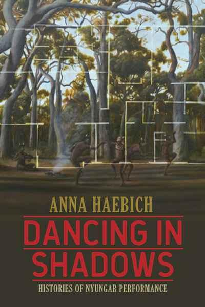 Dancing in Shadows: Histories of Nyungar Performance