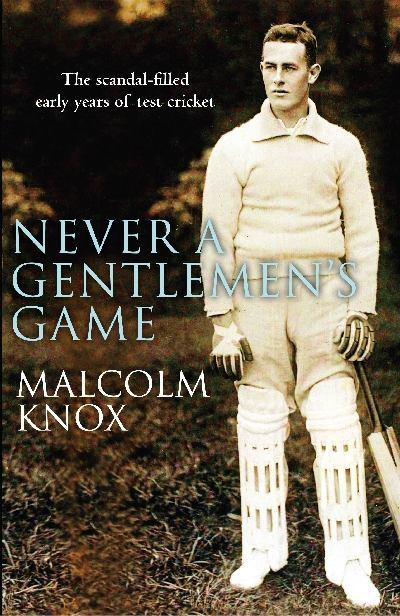 Never a Gentleman's Game: The Scandal-filled Early Years ofTestCricket