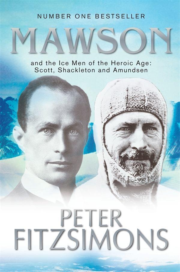 Mawson and the Ice Men of the Heroic Age: Scott, ShackletonandAmundsen