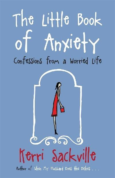 The Little Book of Anxiety: Confessions from a Worried Life