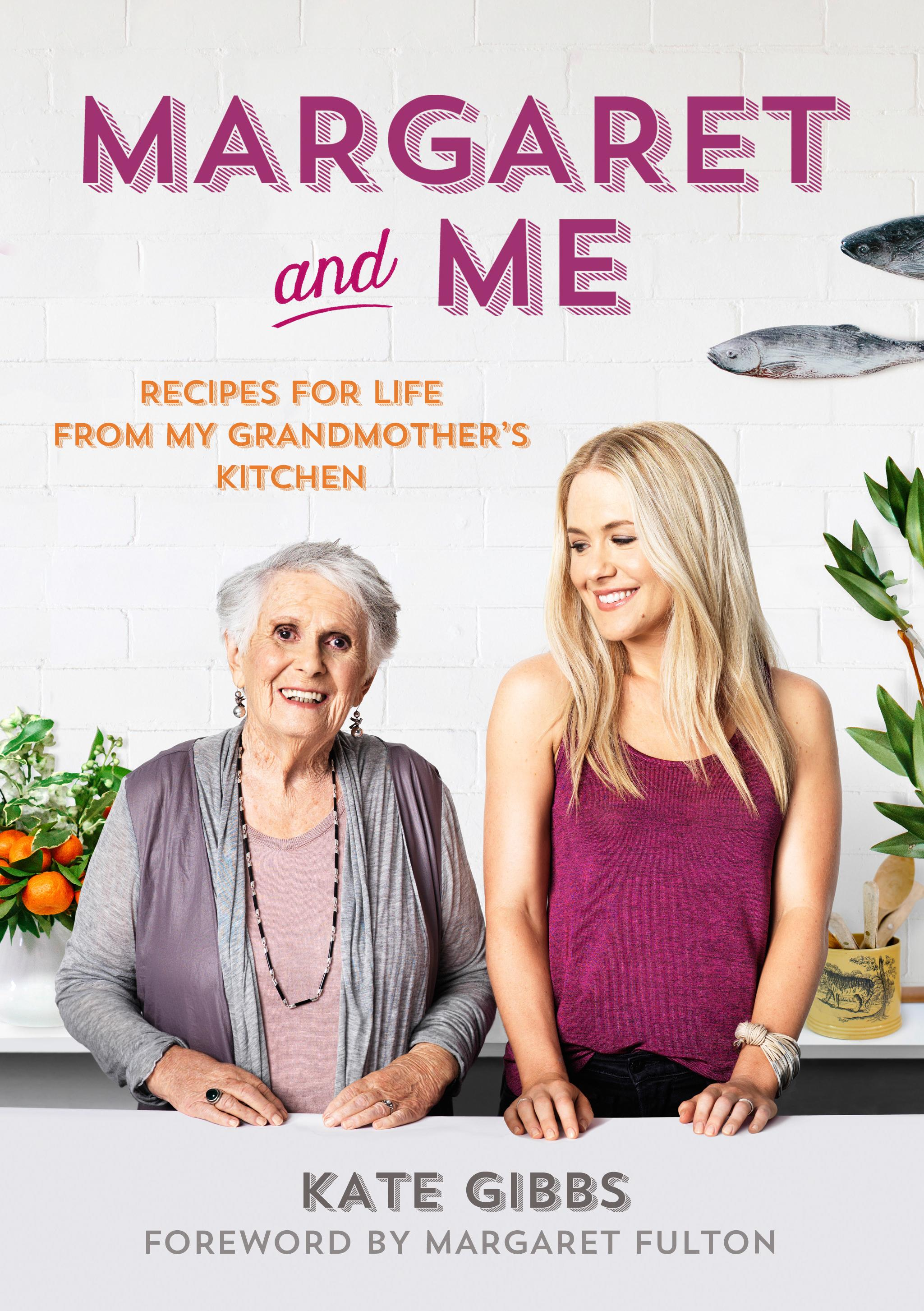 Margaret and Me: Recipes For Life From My Grandmother's Kitchen