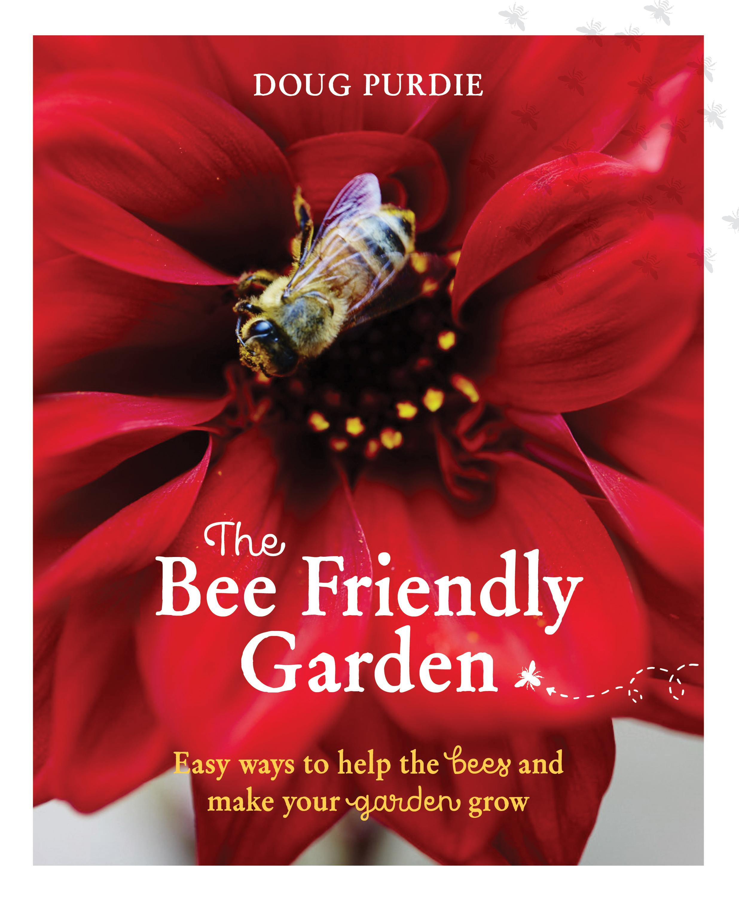 The Bee Friendly Garden: Easy Ways to Help the Bees and Make YourGardenGrow