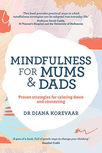 Mindfulness for Mums and Dads: Proven Strategies for Calming Down and Connecting