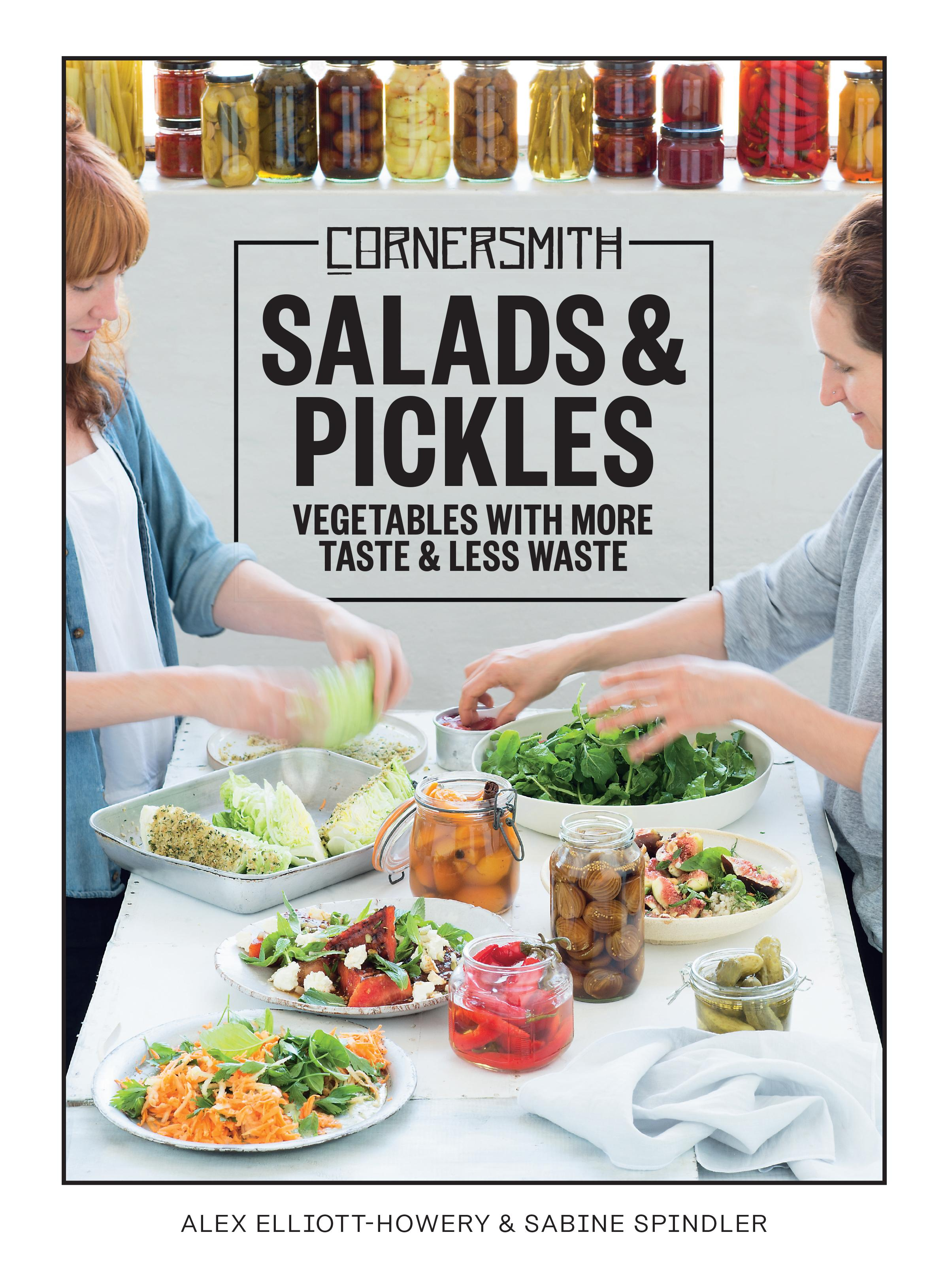 Cornersmith: Salads and Pickles: Vegetables with More Taste & Less Waste