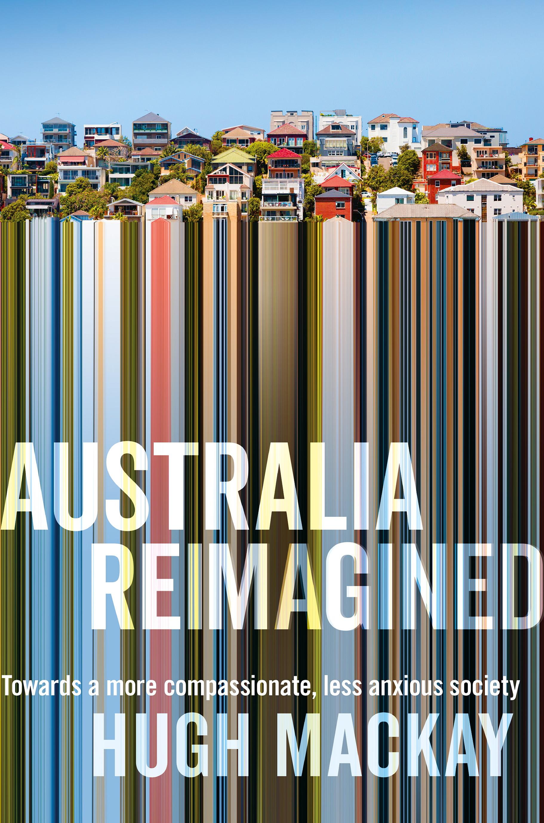 Australia Reimagined: Towards a More Compassionate, Less Anxious Society