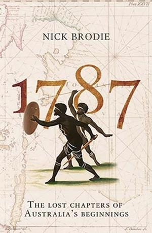 1787: The Lost Chapters ofAustralia'sBeginnings