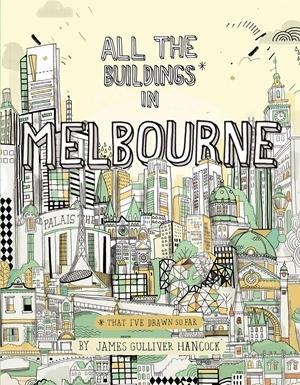 All the Buildings in Melbourne: ...that I've Drawn so Far