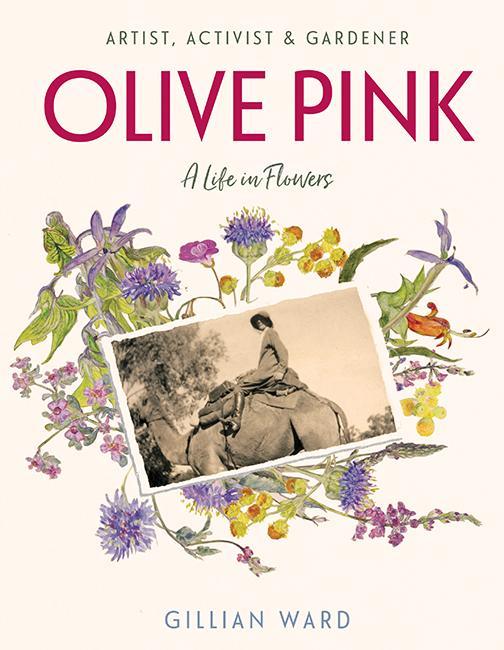 Olive Pink: Artist, Activist&Gardener