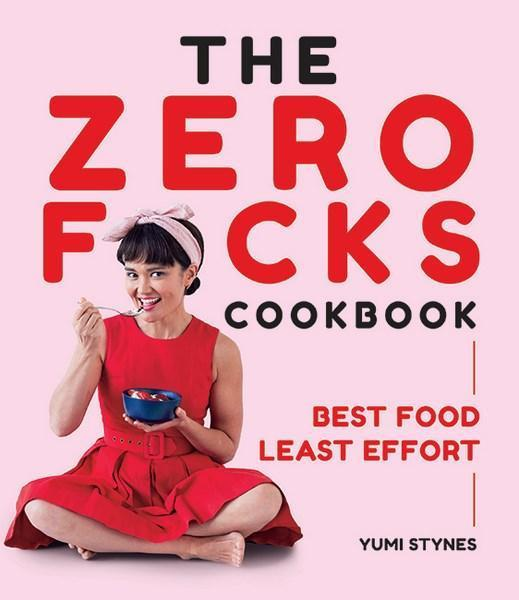Image result for The Zero F*cks Cookbook by Yumi Stynes