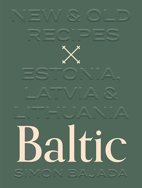 Baltic: New & Old Recipes: Estonia, Latvia&Lithuania