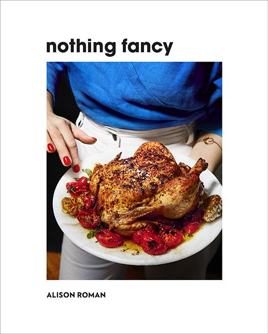Nothing Fancy: Unfussy Food for HavingPeopleOver