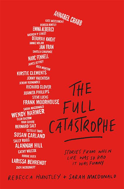 The Full Catastrophe: Stories From When Life Was So Bad ItWasFunny
