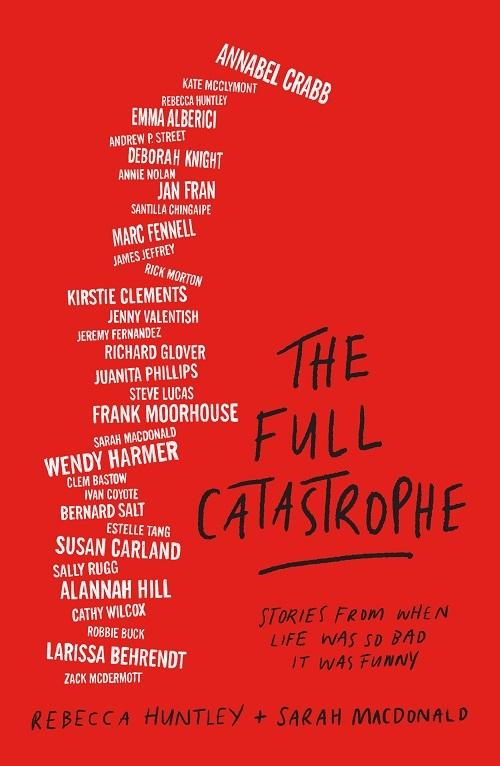 The Full Catastrophe: Stories from when life was so bad it was funny