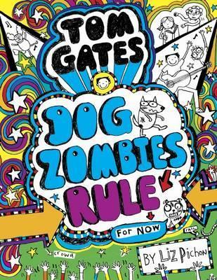 Dog Zombies Rule (for Now) (Tom Gates,Book11)