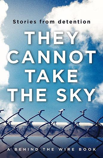 They Cannot Take the Sky: Stories from Detention