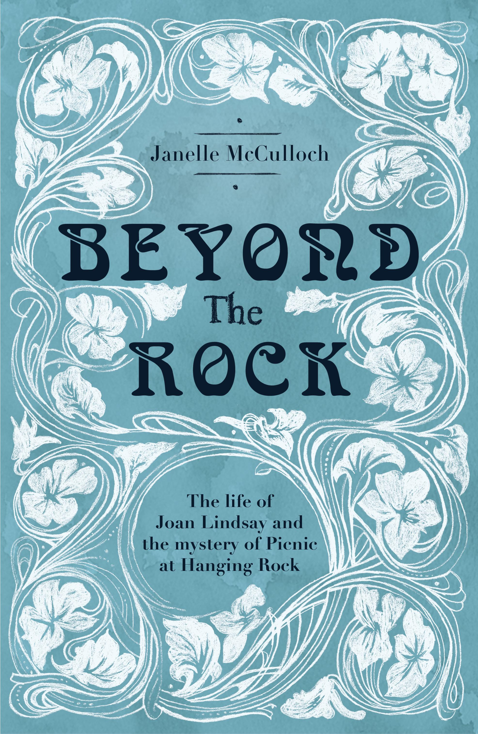 Beyond The Rock: The Life of Joan Lindsay and the Mystery of Picnic At Hanging Rock
