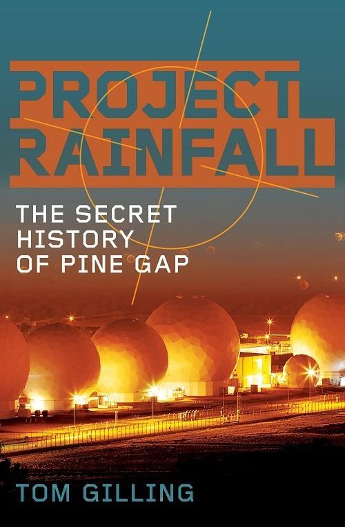 Project Rainfall: The Secret History ofPineGap