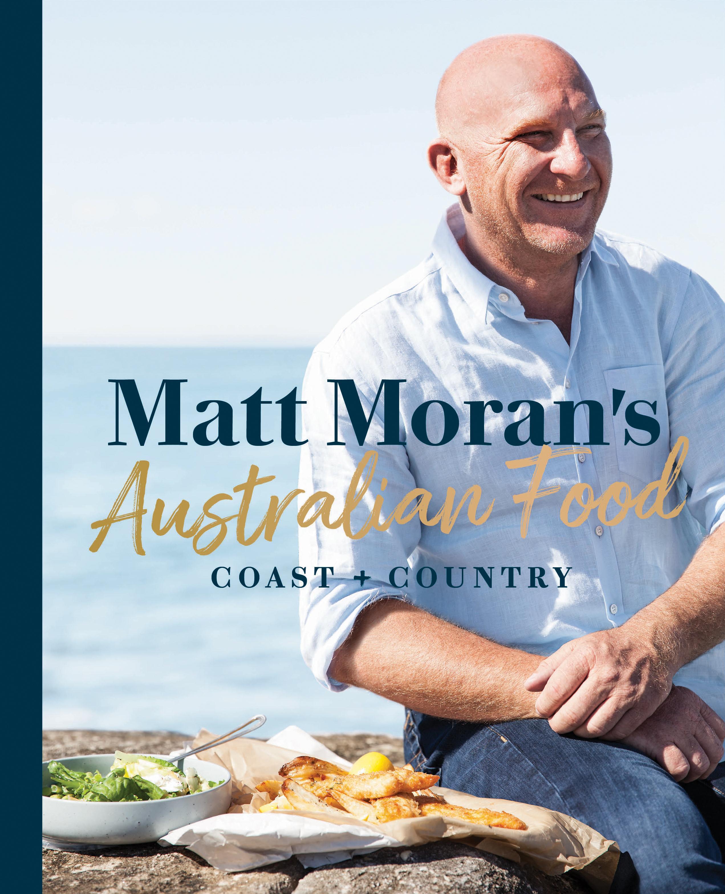 Matt Moran's Australian Food: Coast+Country