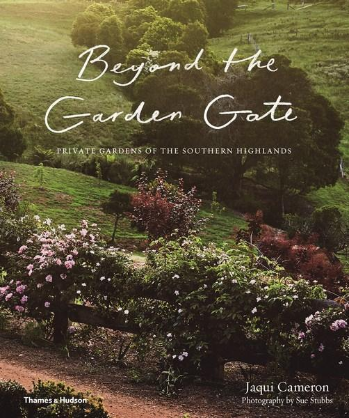 Beyond The Garden Gate: Private Gardens of theSouthernHighlands