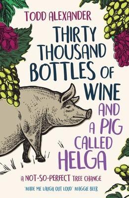 Thirty Thousand Bottles of Wine and a PigCalledHelga