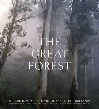 The Great Forest: The Rare Beauty of the VictorianCentralHighlands