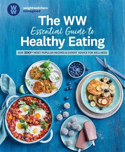 The Ww Essential Guide to Healthy Eating: Our 100+ Most Popular Recipes & Expert AdviceforWellness