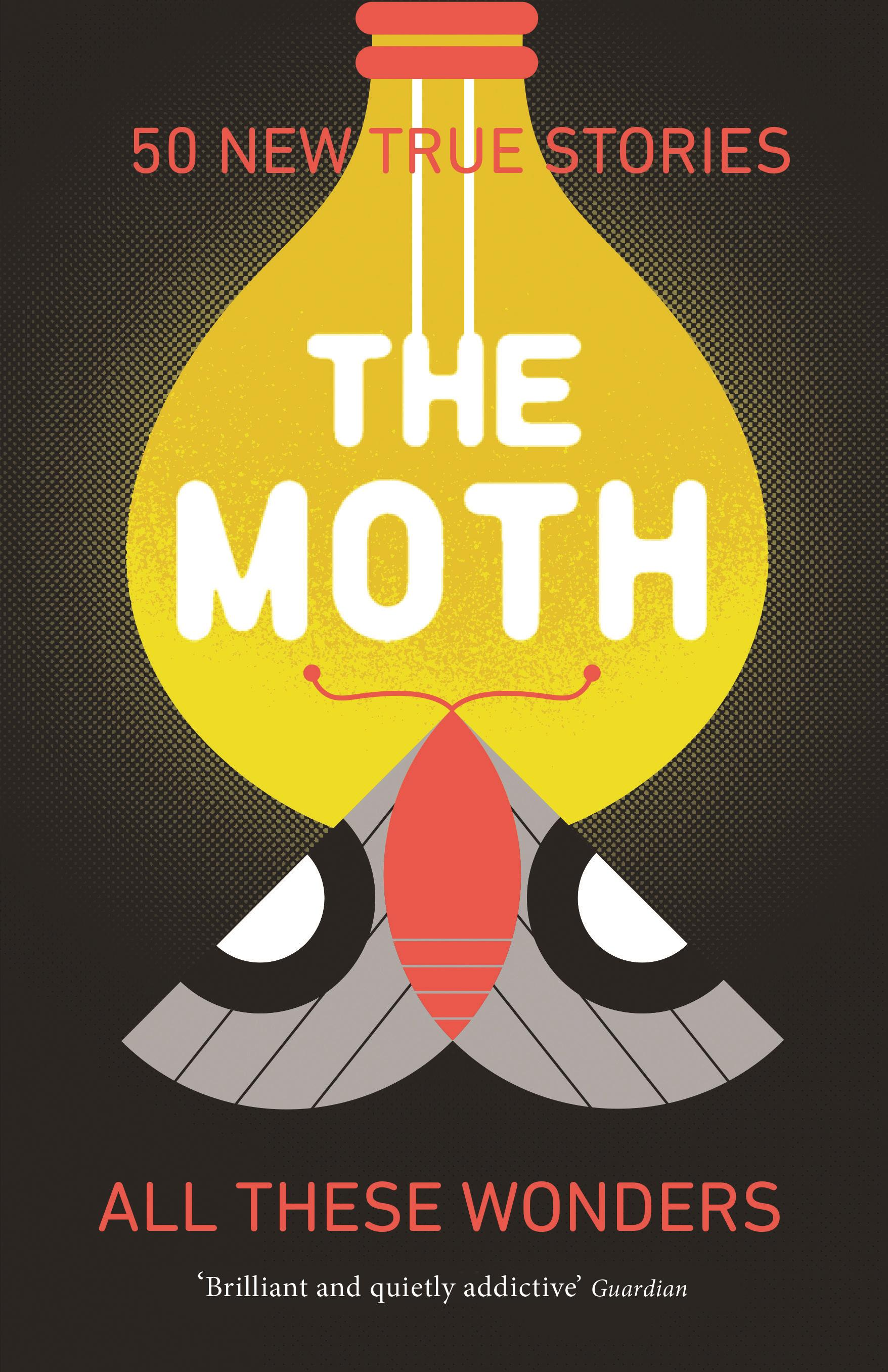 The Moth - All These Wonders: 49 new true stories