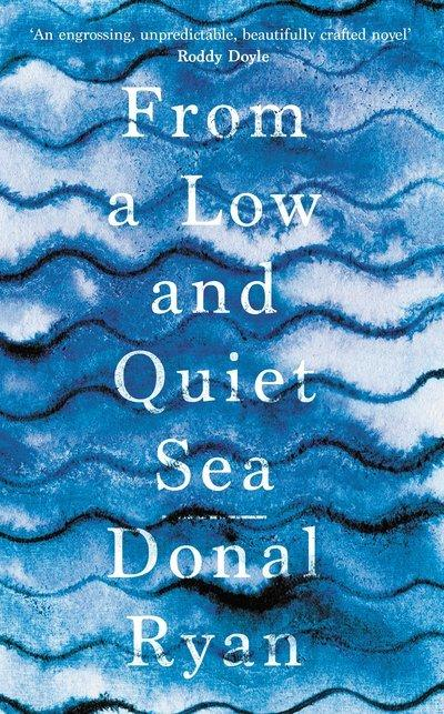 From a Low and Quiet Sea: Shortlisted for the Costa Novel Award 2018