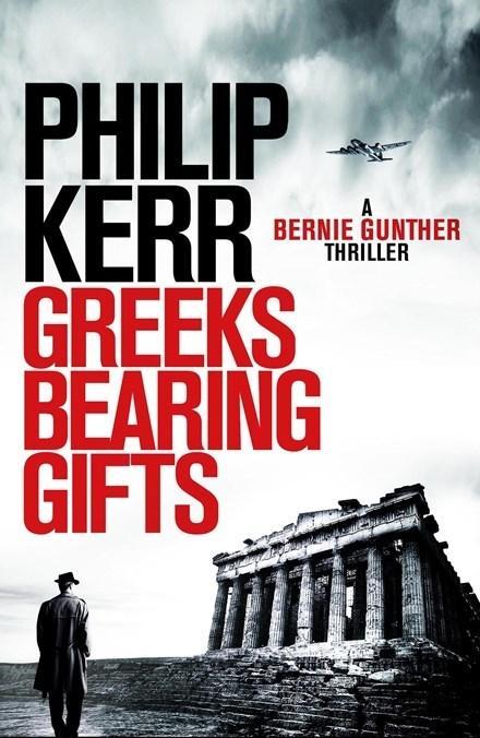 Greeks Bearing Gifts: A Bernie Gunther Thriller(Book13)