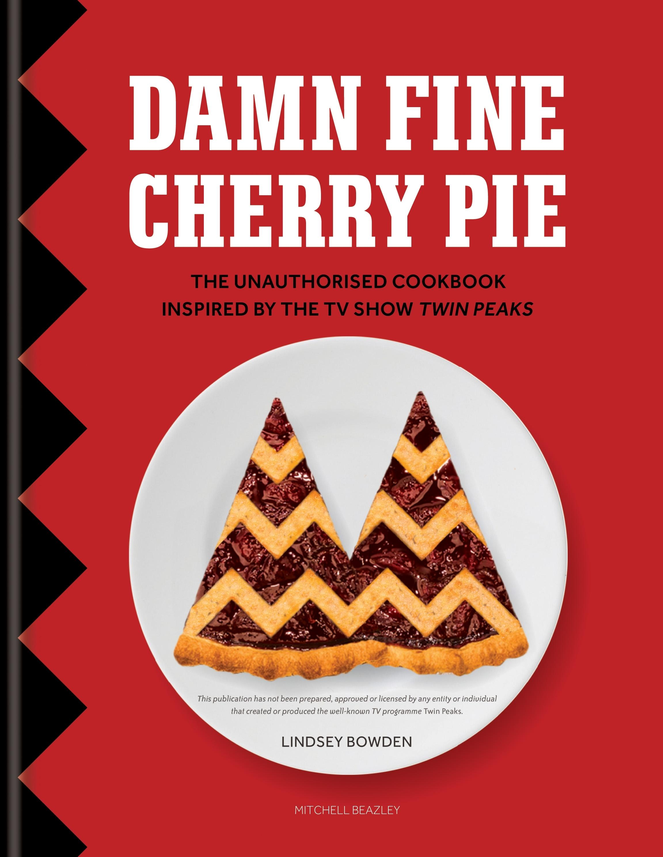 Damn Fine Cherry Pie: The Unauthorised Cookbook Inspired by the TV Show Twin Peaks
